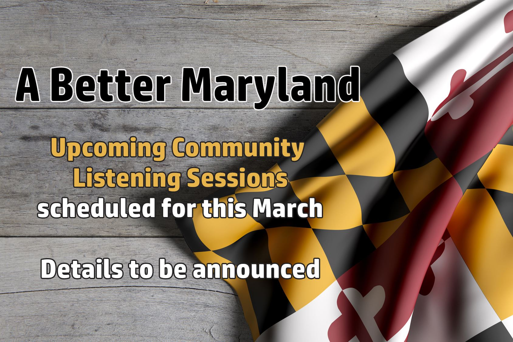 A Better Maryland Community Listening Sessions